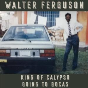 Walter Ferguson - King Of Calypso / Going To Bocas